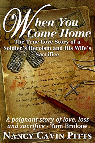 When You Come Home: The True Love Story of a Soldier's Heroism and His Wife's Sacrifice by [Pitts, Nancy]