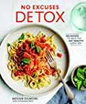 No Excuses Detox: 100 Recipes to Help...