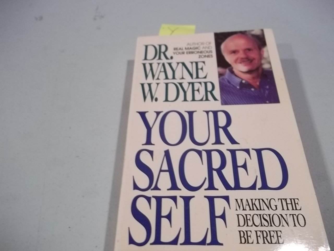 Your Sacred Self: Making the Decision to Be Free: Dr. Wayne W. Dyer:  9780061094750: Amazon.com: Books