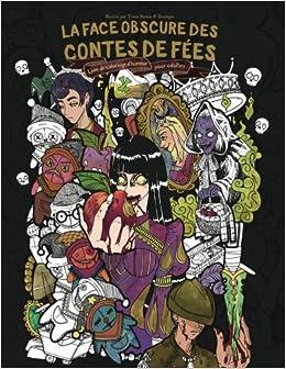 La Face Obscure Des Contes De Fees Livre De Coloriage D