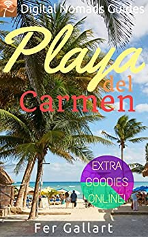 Playa del Carmen: Digital Nomads Guides (Latin America Book 4) by [Gallart, Fer]