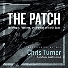The Patch: The People, Pipelines, and Politics of the Oil Sands Audiobook by Chris Turner Narrated by Stephen Graybill