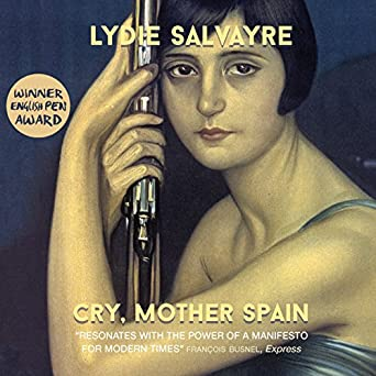 Cry, Mother Spain: Lydie Salvayre, Maggie Mash, Ben Faccini - translator, Quercus Publishing