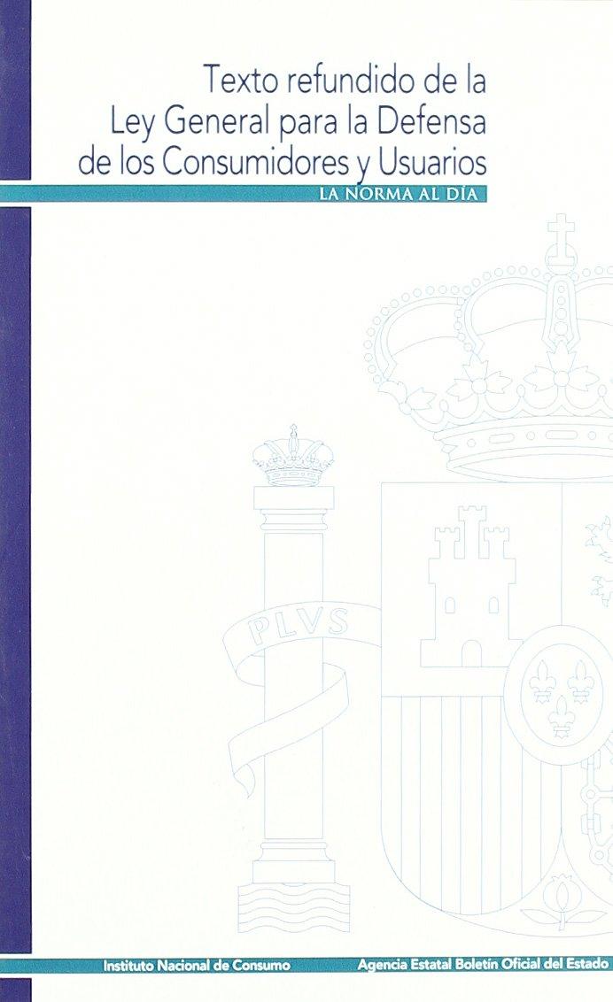 Texto refundido de la Ley General para la Defensa de los Consumidores y Usuarios y otras leyes complementarias (La Norma al Día)