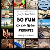 Just For Teen Girls - 50 FUN Creative Writing Prompts - FULL COLOR VERSION: Spark Your Fun-Schooling Adventure! Homeschooling High-School (Pursed Sized Homeschooling Books for Teens) (Volume 2)