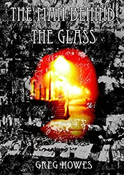 The Man Behind The Glass by [Howes, Greg]