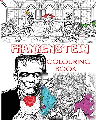 FRANKENSTEIN COLOURING BOOK FOR CREATIVE ADULTS: Colour Victor Frankenstein, Bride of Frankenstein, Frankenstein Mary Shelley, Stress Free Adult ... and Girls to use glow in the dark colours -