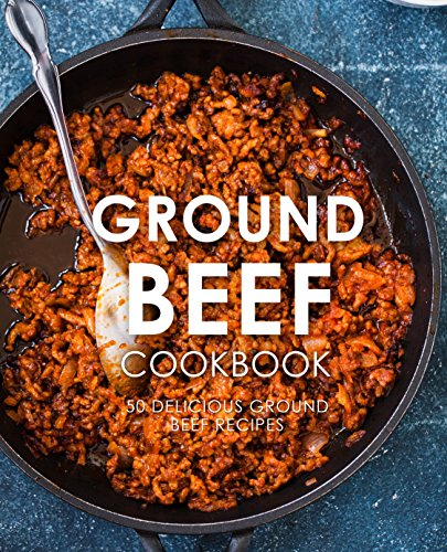 Ground Beef Cookbook: 50 Delicious Ground Beef Recipes (2nd Edition) by [Press, BookSumo]