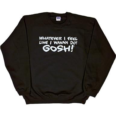 b9b47723d985 Amazon.com  Mens Sweatshirt   WHAT EVER I FEEL LIKE I WANNA DO! GOSH ...