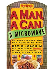 A Man, a Can, a Microwave: 50 Tasty Meals You Can Nuke in No Time: A Cookbook