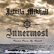 Innermost: Poems from My Heart Audiobook by Jamila Mikhail Narrated by Kenady Hansen