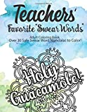 "Teachers' Favorite ""Swear Words"" Adult Coloring Book Over 30 Safe Swear Word: Mandalas to Color!  Give your Favorite Teacher a Unique Gift that will ... Safe ""Swear Word"" Mandalas to Color!"