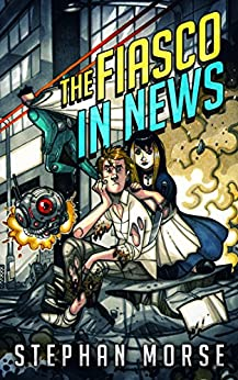 The Fiasco In News by [Morse, Stephan]