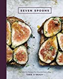 Seven Spoons: My Favorite Recipes for Any and Every Day
