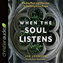 When the Soul Listens: Finding Rest and Direction in Contemplative Prayer Audiobook by Jan Johnson Narrated by Sarah Zimmerman