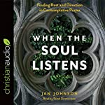 When the Soul Listens: Finding Rest and Direction in Contemplative Prayer | Jan Johnson