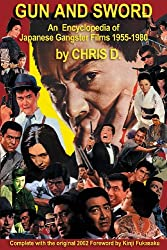 GUN AND SWORD: An Encyclopedia of Japanese Gangster Films 1955-1980