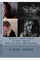 Break Free From Every Abuse: Healing Manual Kindle Edition