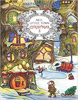 amazoncom nice little town christmas 2 adult coloring book stress relieving coloring pages coloring book for relaxation 9781727226683 tatiana