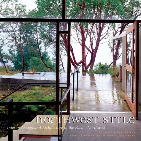 Northwest Style: Interior Design and Architecture in the Pacific Northwest