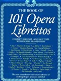 The Book of 101 Opera Librettos: Complete Original Language Texts with English Translations