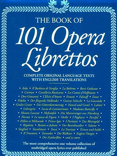 The Book of 101 Opera Librettos: Complete Original Language Texts with English Translations by Black Dog & Leventhal Publishers
