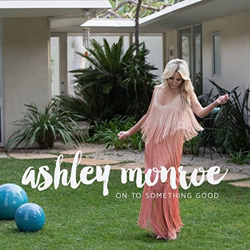 Top 7 ashley monroe on to something good