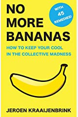 No More Bananas: How to Keep Your Cool in the Collective Madness Paperback