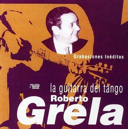 La Guitarra Del Tango: Roberto Grela: Amazon.es: Música