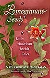Pomegranate Seeds: Latin American Jewish Tales