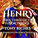 Henry: Book Three of the Tudor Trilogy Hörbuch von Tony Riches Gesprochen von: James Young