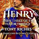 Henry: Book Three of the Tudor Trilogy | Tony Riches
