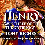Henry: Book Three of the Tudor Trilogy | Tony Riches