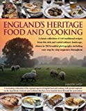 England's Heritage Food and Cooking: A classic collection of 160 traditional recipes from this rich and varied culinary landscape, shown in 750 beautiful ... easy step-by-step sequences throughout
