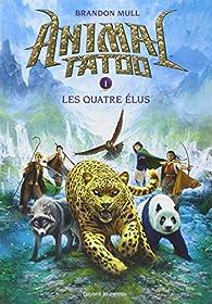 Animal Tatoo, tome 1 : Les Quatre Elus par Brandon Mull