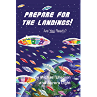 Prepare For The Landings! Are You Ready? (Divine Blueprint Series)