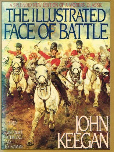 The Illustrated Face of Battle: A Study of Agincourt, Waterloo and the Somme