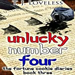Unlucky Number Four: The Fortune Cookie Diaries, Book 3 | T. J. Loveless