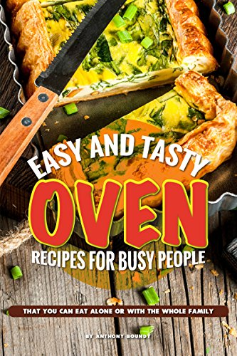 Easy and Tasty Oven Recipes for Busy People: That You Can Eat Alone or With the Whole Family (Cup Lodge)