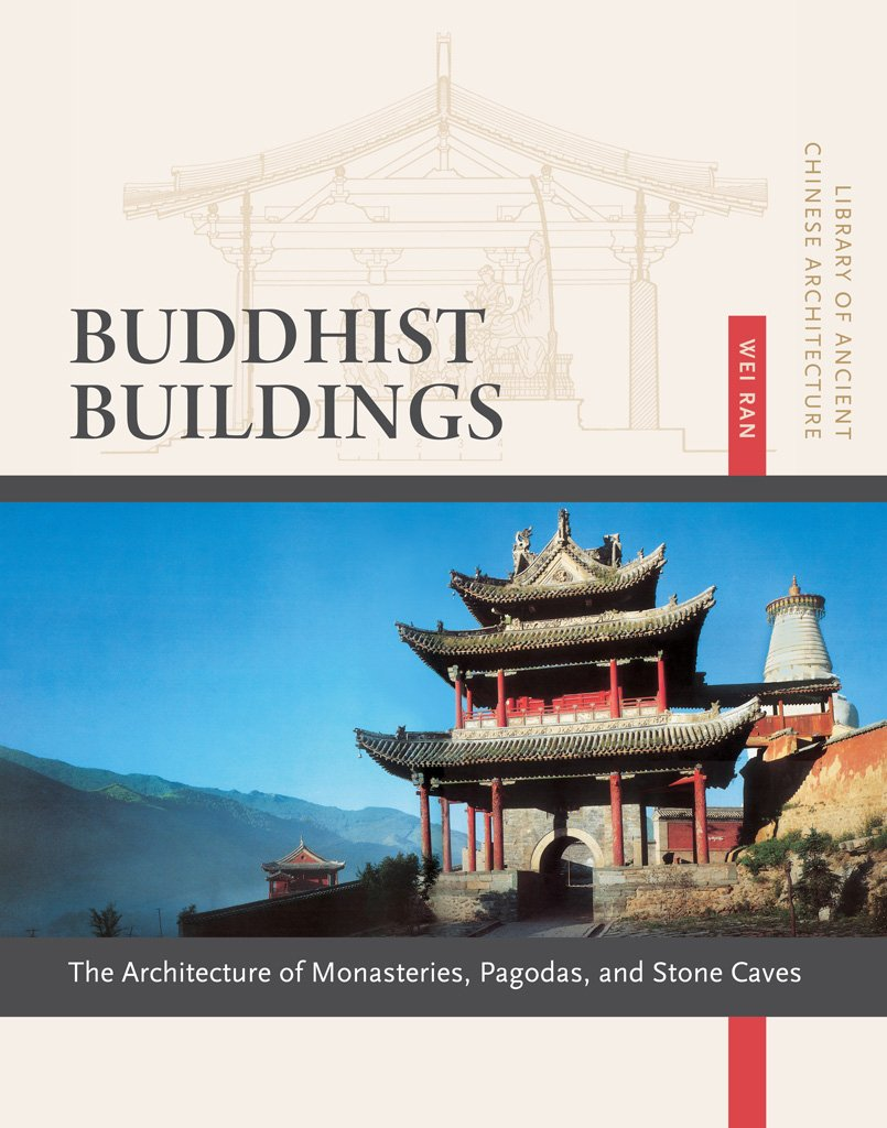 Read Online Buddhist Buildings: The Architecture of Monasteries, Pagodas, and Stone Caves (Library of Ancient Chinese Architecture) ebook