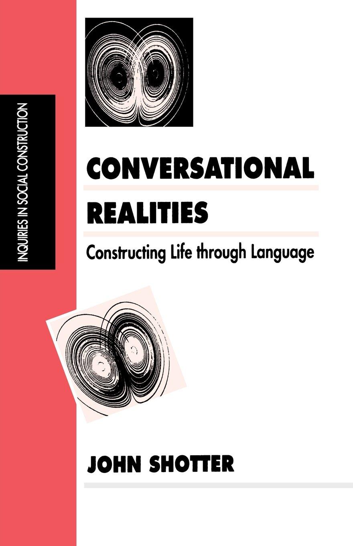 Conversational Realities: Constructing Life through Language (Inquiries in Social Construction series)