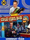 The Choo Choo Bob Show: Goodnight Train