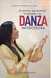 Un Llamado a la Danza Intercesora: ¡Si Perezco que perezca! (Spanish Edition