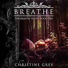 Breathe: The Destiny Series, Book 1 Audiobook by Christine Grey Narrated by J. Scott Bennett