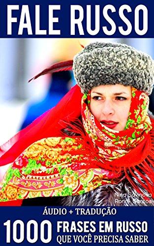 Fale Russo - 1000 Frases em Russo que você precisa saber: (Aprenda Russo mais