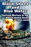 img - for Black Shoes and Blue Water: Surface Warfare in the United States Navy, 1945-1975 book / textbook / text book