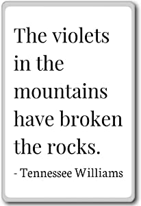 The violets in the mountains have broken... - Tennessee Williams quotes fridge magnet, White