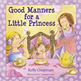 Good Manners for a Little Princess, Kelly Chapman, 0736937234