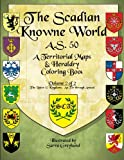 The Scadian Knowne World, A.S. 50: Volume 2 of 2, the Latter 12 Kingdoms (Territorial Coloring Books of the SCA)
