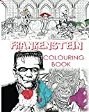 Image of FRANKENSTEIN COLOURING BOOK FOR CREATIVE ADULTS: Colour Victor Frankenstein, Bride of Frankenstein, Frankenstein Mary Shelley, Stress Free Adult ... and Girls to use glow in the dark colours